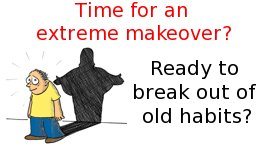 Time for an extreme makeover?