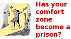 Your comfort zone can be a prison