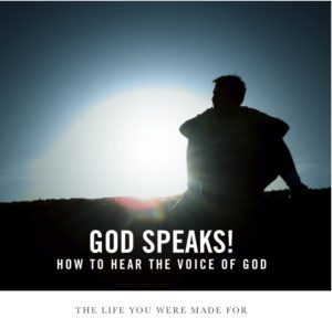 God speaks! How to hear the voice of God